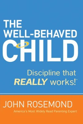 The Well-Behaved Child: Discipline that Really Works! - eBook  -     By: John Rosemond
