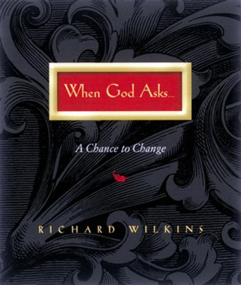 When God Asks: A Chance to Change - eBook  -     By: Richard Wilkins