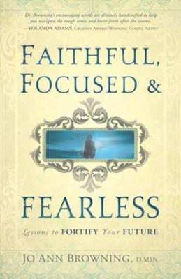 Faithful, Focused and Fearless: Lessons to Fortify Your Future - eBook  -     By: Jo Ann Browning D.Min