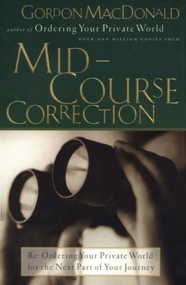 Mid-Course Correction: Re-Ordering Your Private World for the Second Half of Life - eBook  -     By: Gordon MacDonald