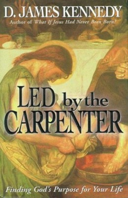 Led by the Carpenter: Finding God's Purpose for Your Life - eBook  -     By: D. James Kennedy