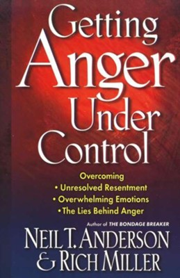 Getting Anger Under Control: Overcoming Unresolved Resentment, Overwhelming Emotions, and the Lies Behind Anger - eBook  -     By: Neil T. Anderson, Rich Miller
