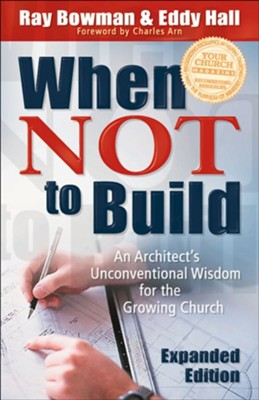 When Not to Build: An Architect's Unconventional Wisdom for the Growing Church / Expurgated - eBook  -     By: Ray Bowman, Eddy Hall