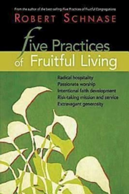 Five Practices of Fruitful Living - eBook  -     By: Robert C. Schnase
