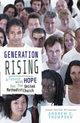 Generation Rising: A Future with Hope for The United Methodist Church - eBook  -     Edited By: Andrew C. Thompson     By: Edited by Andrew C. Thompson