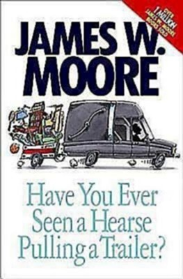 Have You Ever Seen a Hearse Pulling A Trailer? - eBook  -     By: James Moore