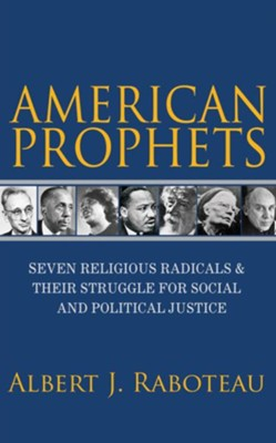 American Prophets: Seven Religious Radicals and Their  Struggle for Social and Political Justice  -     By: Albert J. Raboteau