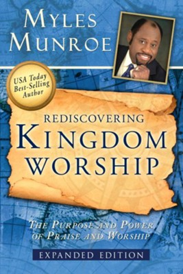 Rediscovering Kingdom Worship: The Purpose and Power of Praise and Worship Expanded Edition - eBook  -     By: Myles Munroe