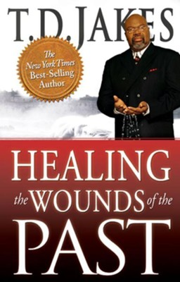 Healing the Wounds of the Past - eBook  -     By: T.D. Jakes