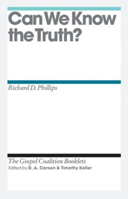 Can We Know the Truth?: Gospel Coalition Booklets -eBook  -
