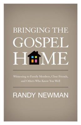 Bringing the Gospel Home: Witnessing to Family Members, Close Friends, and Others Who Know You Well - eBook  -     By: Randy Newman