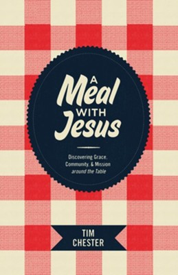 A Meal with Jesus: Discovering Grace, Community, and Mission around the Table - eBook  -     By: Tim Chester