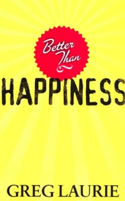 Better Than Happiness  -     By: Greg Laurie