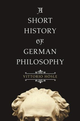 A Short History of German Philosophy   -     By: Vittorio Hosle