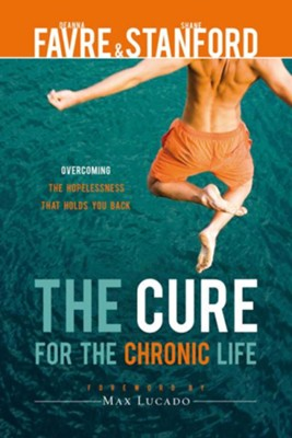 The Cure for the Chronic Life: Overcoming the Hopelessness That Holds You Back - eBook  -     By: Deanna T. Favre, Shane Stanford