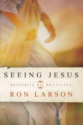 Seeing Jesus: Restoring His Brilliance - eBook  -     By: Ron Larson