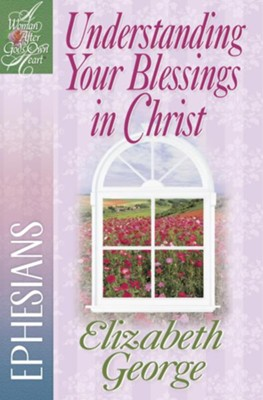 Understanding Your Blessings in Christ: Ephesians - eBook  -     By: Elizabeth George