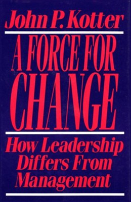 Force for Change: How Leadership Differs from Management  -     By: John P. Kotter
