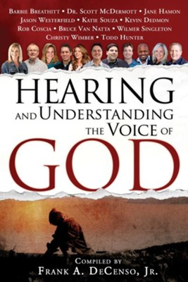 Hearing and Understanding the Voice of God: Compiled by Frank A. DeCenso, Jr. - eBook  -     By: Frank A. DeCenso