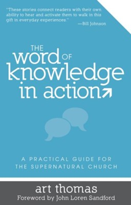 The Word of Knowledge in Action: A Practical Guide for the Supernatural Church - eBook  -     By: Art Thomas