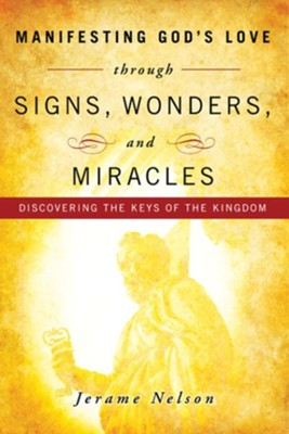 Manifesting God's Love through Signs, Wonders and Miracles - eBook  -     By: Jerame Nelson