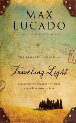 Traveling Light: Releasing the Burdens You Were Never Intended to Bear - eBook  -     By: Max Lucado