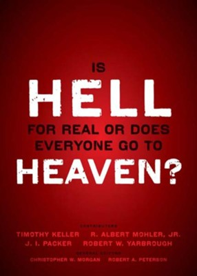 Is Hell for Real or Does Everyone Go To Heaven?          -     By: Timothy Keller, R. Albert Mohler, J.I. Packer