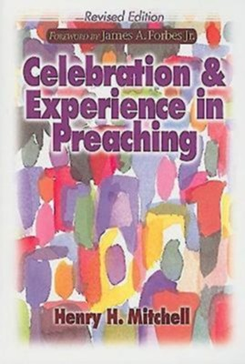 Celebration and Experience in Preaching: Revised Edition - eBook  -     By: Henry H. Mitchell