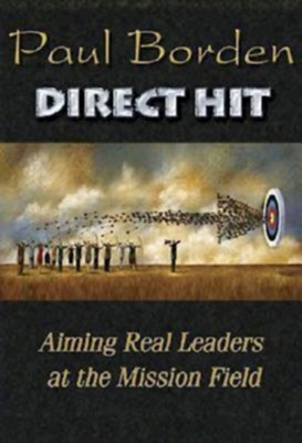 Direct Hit: Aiming Real Leaders at the Mission Field - eBook  -     By: Paul D. Borden