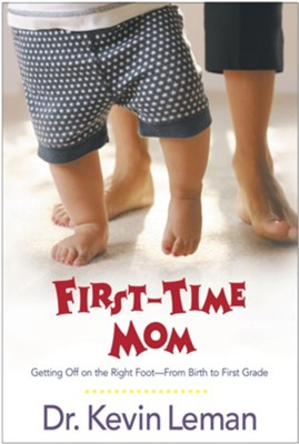 First-Time Mom: Getting Off on the Right Foot From Birth to First Grade - eBook  -     By: Dr. Kevin Leman