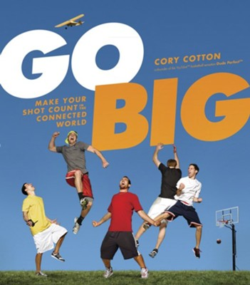 Go Big: Make Your Shot Count in the Connected World - eBook  -     By: Cory Cotton