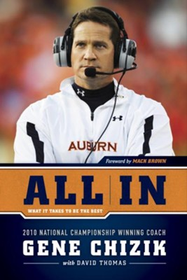 All In: What It Takes to Be the Best - eBook  -     By: Gene Chizik, David Thomas, Mack Brown