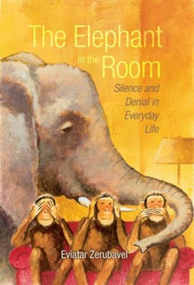 The Elephant in the Room: Silence and Denial in Everyday Life  -     By: Eviatar Zerubavel