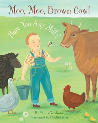 Moo, Moo, Brown Cow! Have You any Milk? - eBook  -     By: Phillis Gershator     Illustrated By: Giselle Potter