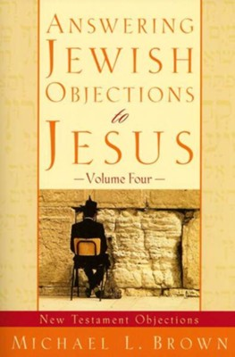 Answering Jewish Objections to Jesus: New Testament Objections - eBook  -     By: Michael L. Brown