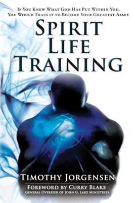 Spirit Life Training: If You Knew What God Has Put Within You, You Would Train It To Become Your Greatest Asset - eBook  -     By: Timothy Jorgensen