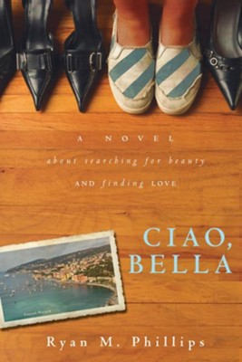 Ciao, Bella: A Novel About Searching for Beauty and Finding Love - eBook  -     By: Ryan Phillips
