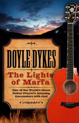 The Lights of Marfa: One of the World's Great Guitar Player's Amazing Encounters with God - eBook  -     By: Doyle Dykes