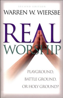 Real Worship: Playground, Battleground, or Holy Ground? - eBook  -     By: Warren W. Wiersbe