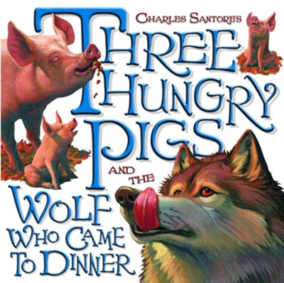 Three Hungry Pigs and the Wolf Who Came to Dinner - eBook  -     By: Charles Santore