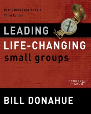 Leading Life-Changing Small Groups: Over 200,000 Copies Sold, Third Edition / Special edition - eBook  -     By: Bill Donahue