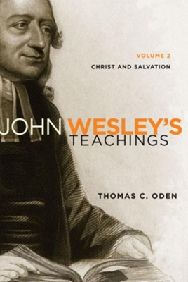 John Wesley's Teachings, Volume 2: Christ and Salvation / Revised - eBook  -     By: Thomas C. Oden