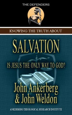 Knowing the Truth About Salvation - eBook  -     By: John Ankerberg, John Weldon