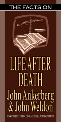 The Facts On Life After Death - eBook  -     By: John Ankerberg, John Weldon