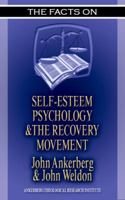 The Facts on Self Esteem, Psychology, and the Recovery Movement - eBook  -     By: John Ankerberg, John Weldon