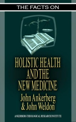 The Facts on Holistic Health and the New Medicine - eBook  -     By: John Ankerberg, John Weldon