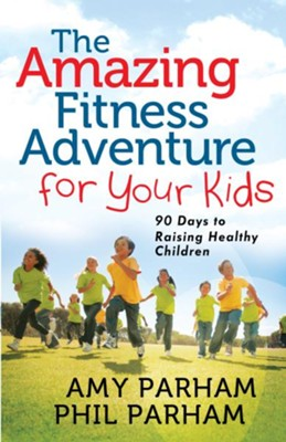 Amazing Fitness Adventure for Your Kids, The: 90 Days to Raising Healthy Children - eBook  -     By: Amy Parham, Phil Parham