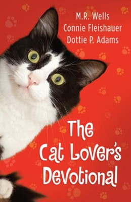 Cat Lover's Devotional, The - eBook  -     By: M.R. Wells, Connie Fleishauer