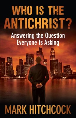 Who Is the Antichrist?: Answering the Question Everyone Is Asking - eBook  -     By: Mark Hitchcock