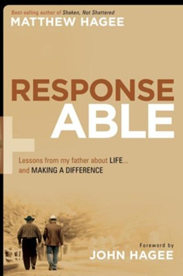 Response-Able: What my father taught me about life and making a difference - eBook  -     By: Matthew Hagee